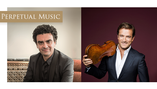 """Perpetual Music"" Concert — With Rolando Villazón and Renaud Capuçon"